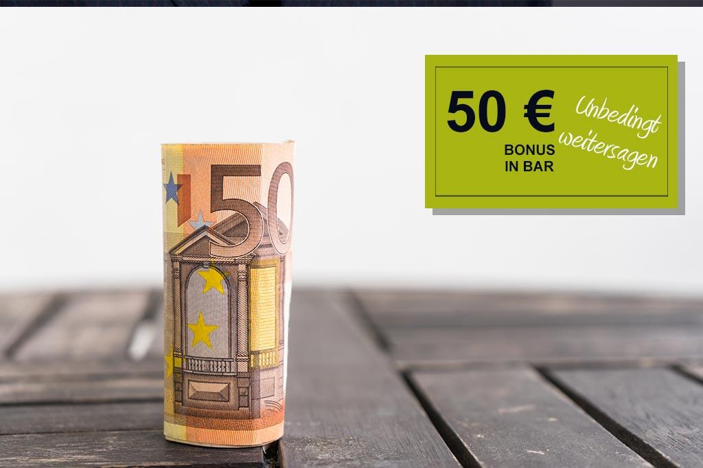 50 € in bar - Kunden werben Kunden - Freundschaft zahlt sich aus!